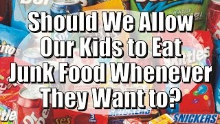 Should We Allow Our Children to Eat Junk Food Whenever They Want To?
