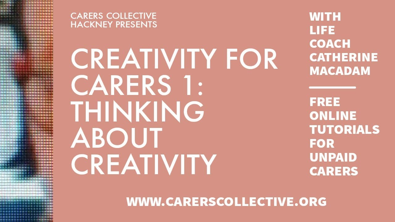 Creativity for Carers 1: Thinking about creativity