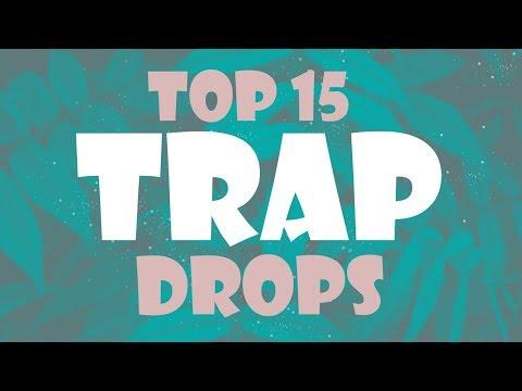 TOP 15 TRAP DROPS