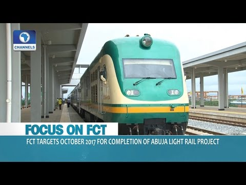 Focus On FCT: Completion Of Abuja Light Rail Project Put At October 2017