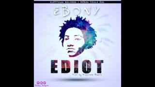 Ebony - Ediot (Explicit version) [Audio Slide]