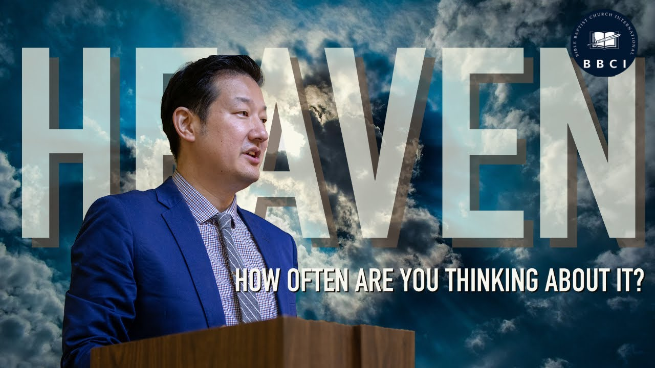 How Often Are You Thinking About HEAVEN?   Pastor Jae Joo