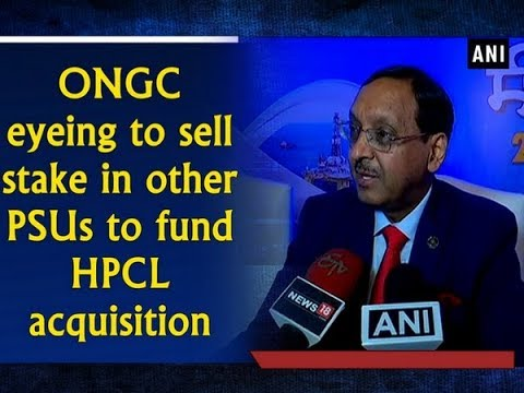 ONGC eyeing to sell stake in other PSUs to fund HPCL acquisition - ANI News