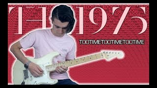 The 1975 - TOOTIMETOOTIMETOOTIME (Guitar & Bass Cover w/ Tabs)