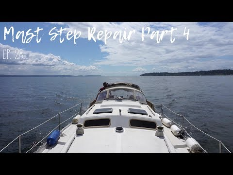 Mast Step Repair Part 4 Ep. 28 (Sailing)