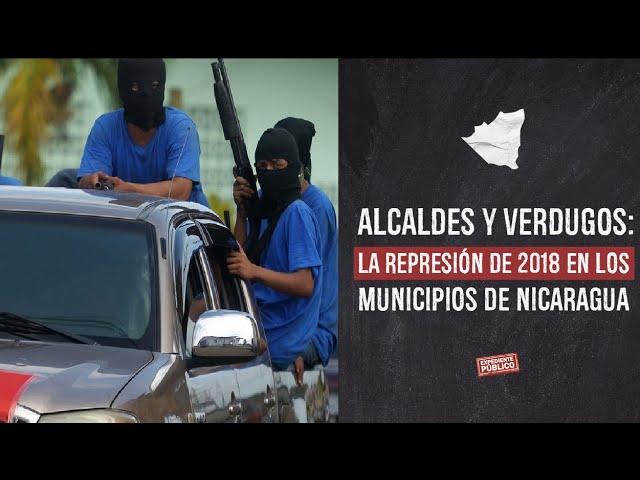 Alcaldes y verdugos: la represión de 2018 en los municipios de Nicaragua