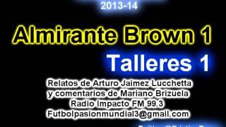 Almirante Brown 1 Talleres 1 (Relato Arturo Lucchetta) Torneo Nacional B 2014 Los goles