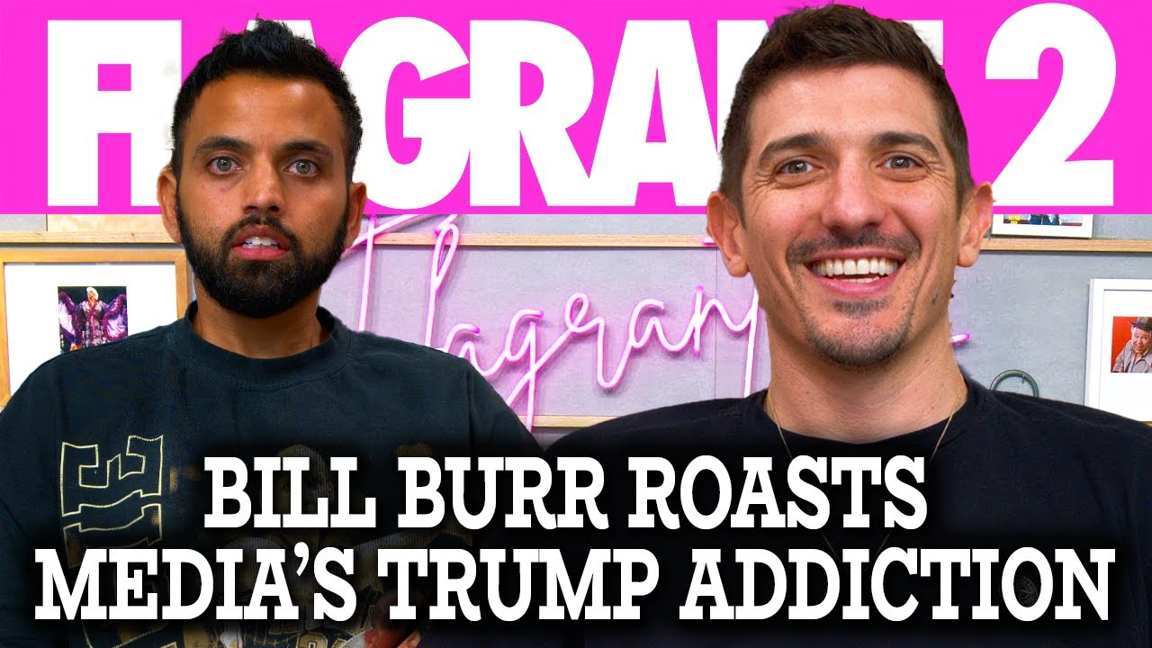 Bill Burr Roasts Media's Trump Addiction | Flagrant 2 with Andrew Schulz and Akaash Singh