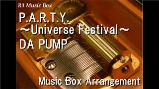 Cover images P.A.R.T.Y. ~Universe Festival~/DA PUMP [Music Box] (Kamen Rider Zi-O the Movie: Over Quartzer)