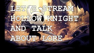 Let's stream Hollow Knight and talk about lore #2