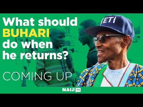 Mention the first thing President Buhari should do as soon as he returns