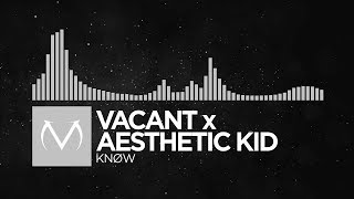 [Electronica] - Vacant x Aesthetic Kid - Knøw [Free Download]