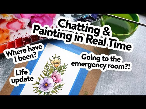 CHATTING & Painting - Where have I been? Health & Life Update