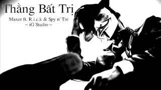 Thằng Bất Trị - Maxer ft. R.i.c.k & Spy n' Tre