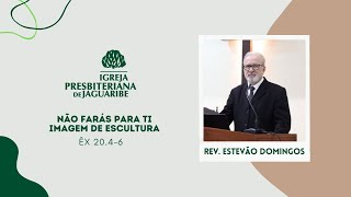 Não farás para ti imagem de escultura | Ex. 20.4-6 | Rev. Estevão Domingos (IPJaguaribe)