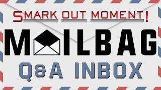 Smark Out Moment Mailbag Q&A April 2018 Inbox (Smack Talk 333)