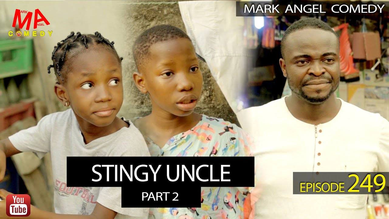 STINGY UNCLE Part 3 (Mark Angel Comedy) (Episode 249)