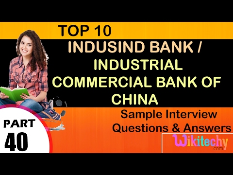 indusind bank | industrial commercial bank of china top most interview questions and answers