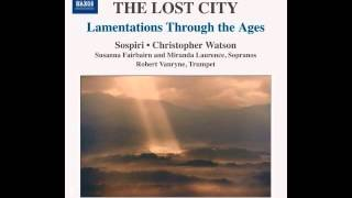 [Naxos 8.573078] Choral Works (The Lost City) (Sospiri, Christopher Watson)