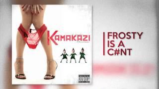 Kamakazi |Frosty Is A Cunt