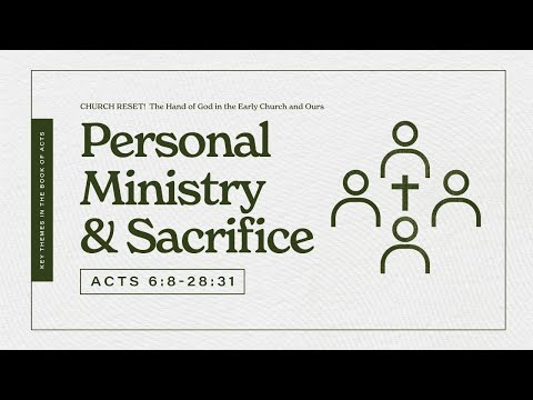 Personal Ministry And Sacrifice | (Acts 6:8-28:31) | January 31, 2021 | 10 AM