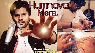 Humnava Mere Cover Song | Cover by Praveen Verma | T-series karaoke cover