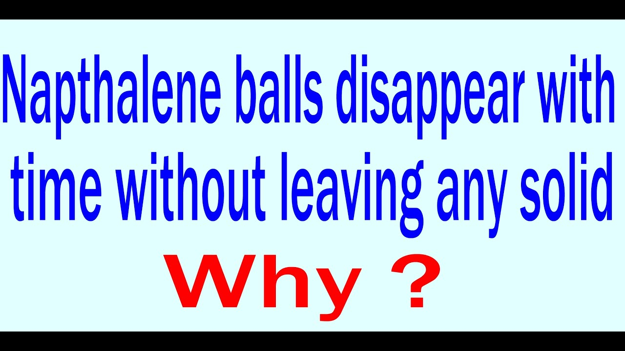 Naphthalene balls disappear without leaving any solid  Why ?