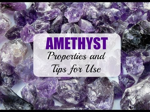 AMETHYST: Properties and Tips for Use (Crystals, Minerals, Energy Healing)