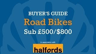 Road Bike Buyer's Guide - Sub £500/$800