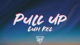 Luh Kel - Pull Up (Lyrics) | RapTunes