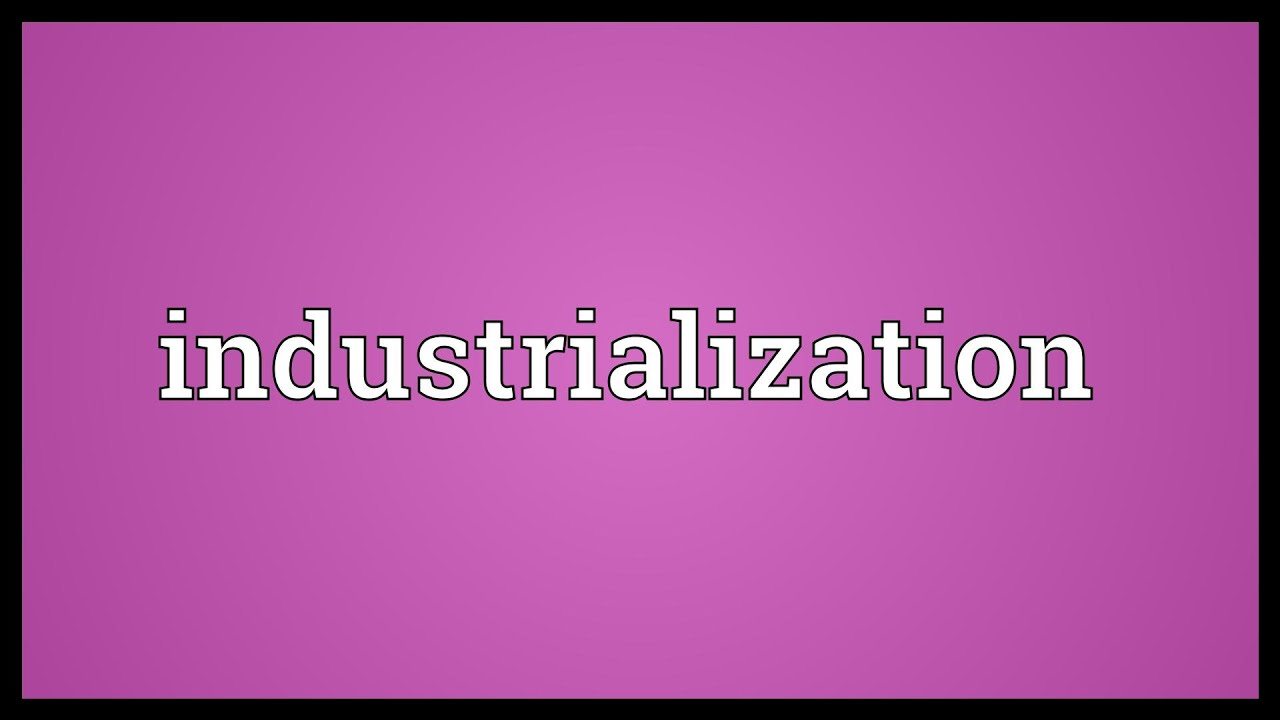 What is industrialization 6