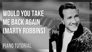 EASY Piano Tutorial: How to play Would You Take Me Back Again by Marty Robbins