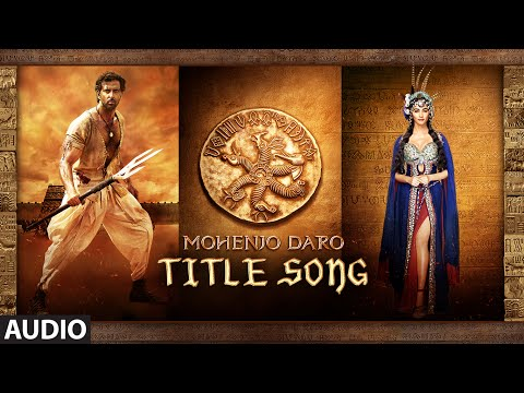 Mohenjo Daro Title Song Lyrics From Mohenjo Daro