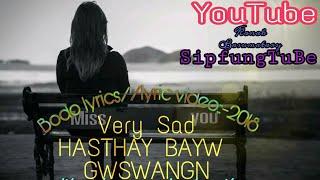 HASTHAY BAYW GWSW ANGNI//BODO LYRICS VIDEO 2018// VERY SAD 😥// FULL HD 1080P//👍