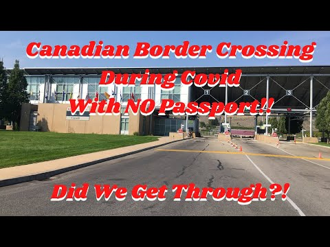 Did They Let Us In?  Crossing Canadian Border During Covid With NO Passport!!