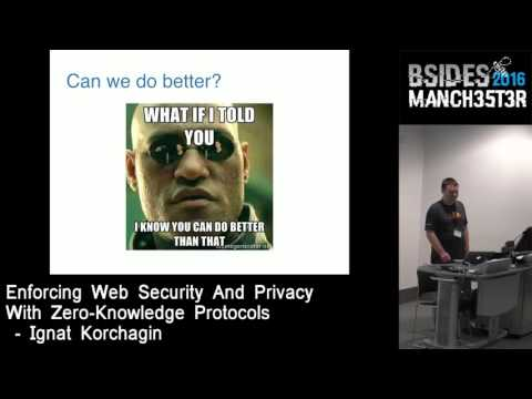 2016 - Ignat Korchagin - Enforcing Web security and privacy with zero-knowledge protocols
