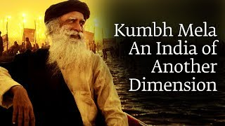 Kumbh Mela – An India of Another Dimension