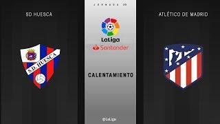 Calentamiento SD Huesca vs Atlético de Madrid