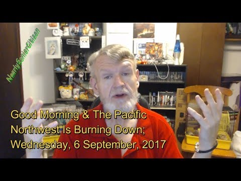 Good Morning & The Pacific Northwest Is Burning Down; 6 September, 2017