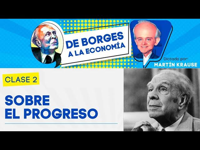 Sobre el Progreso | De Borges a la Economía, por Martín Krause - Clase 2