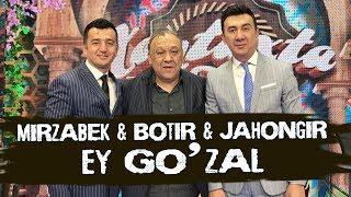 Mirzabek Xolmedov & Botir Qodirov & Jahongir Poziljonov - Ey Go'zal