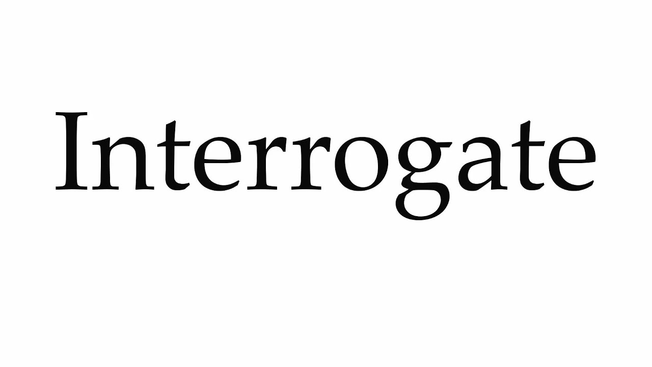 how to pronounce interrogate