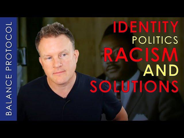 Identity Politics, Racism & Solutions