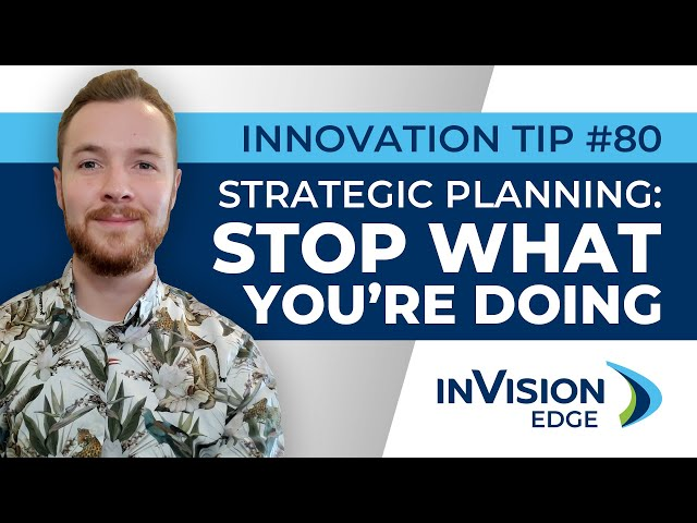 INNOVATION TIP#80 | Strategic Planning: Stop What You're Doing