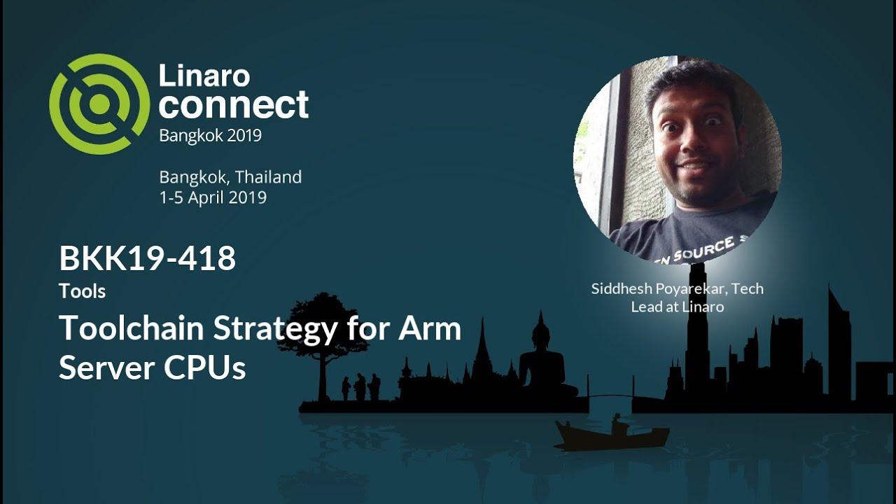 BKK19-418 - Toolchain Strategy for Arm Server CPUs - Linaro