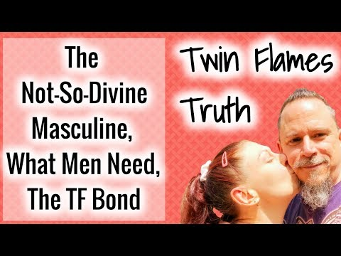 🔥🔥 Twin Flames Truth: The not-so-divine masculine, what men need, the TF bond & how it works