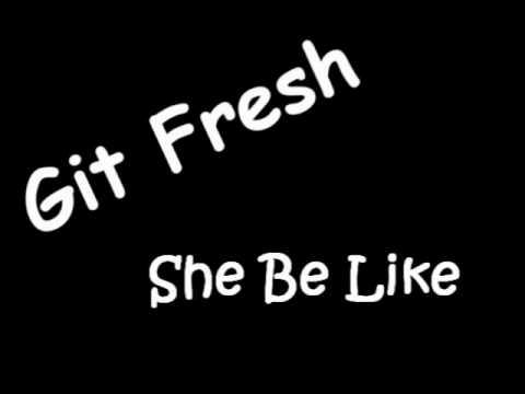 Git Fresh - She Be Like