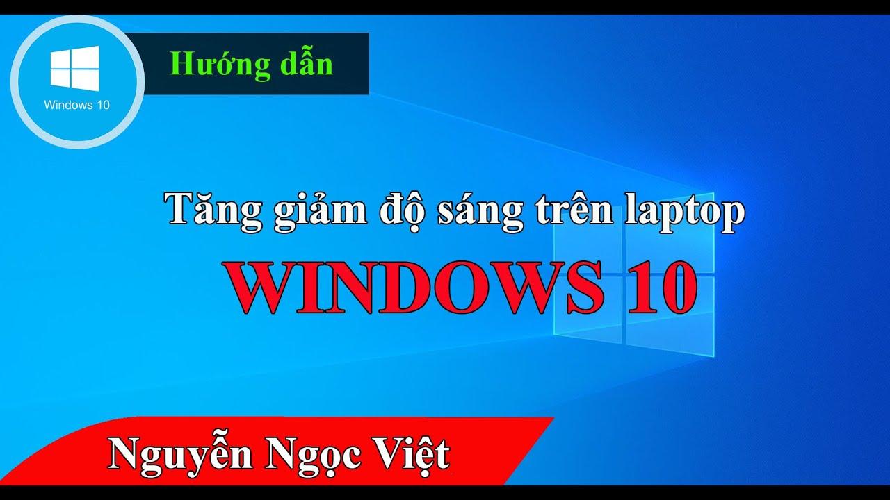 Hướng dẫn tăng giảm độ sáng màn hình máy tính laptop win 10