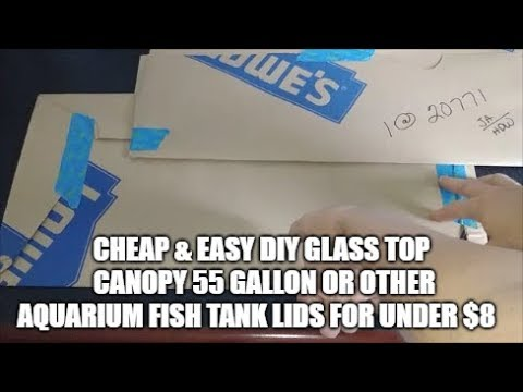 $8 Cheap & Easy DIY Glass Top Canopy 55 Gallon Or Other Aquarium Fish Tank Lids.