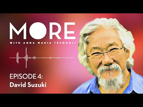 David Suzuki Doesn't Want To Live Forever | More With Anna Maria Tremonti
